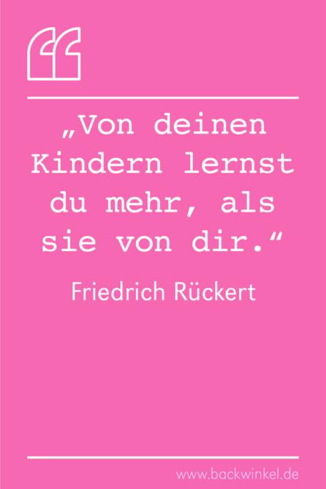 BACKWINKEL Blog – Spruch: Von deinen Kindern lernst du mehr, als sie von dir. – Friedrich Rückert