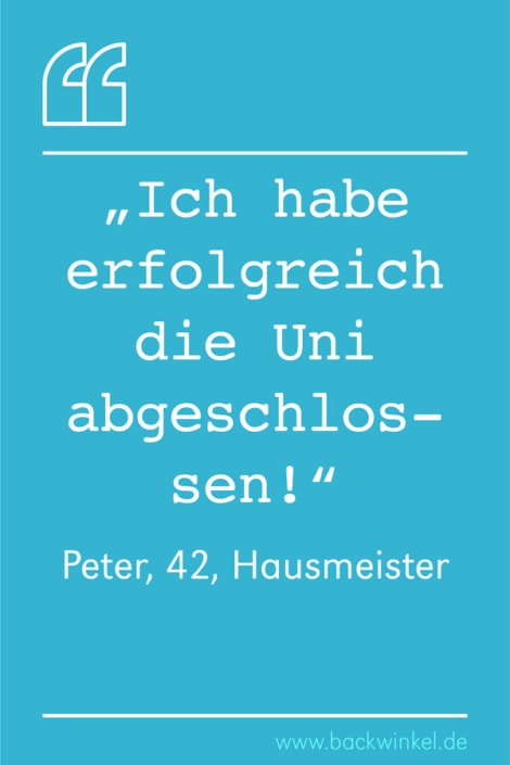 BACKWINKEL Blog – Spruch: Ich habe erfolgreich die Uni abgeschlossen – Peter, 42, Hausmeister
