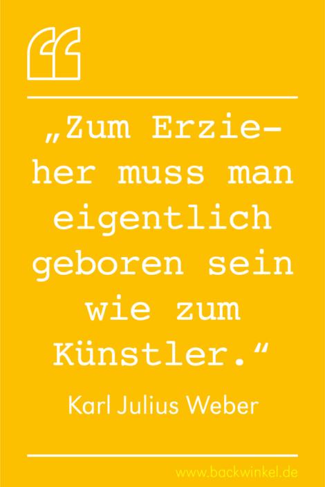 BACKWINKEL Blog – Kindergarten- und Erzieherspruch: Zum Erzieher muss man eigentlich geboren sein wie zum Künstler. – Karl Julius Weber
